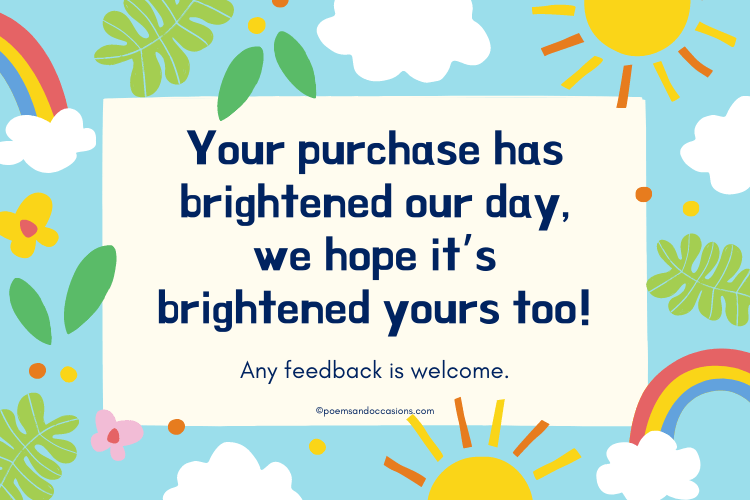 Your purchase has brightened our day